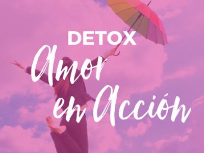 Detox ¡Amor en Acción!