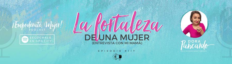 La fortaleza de una mujer (entrevista con mi mamá)